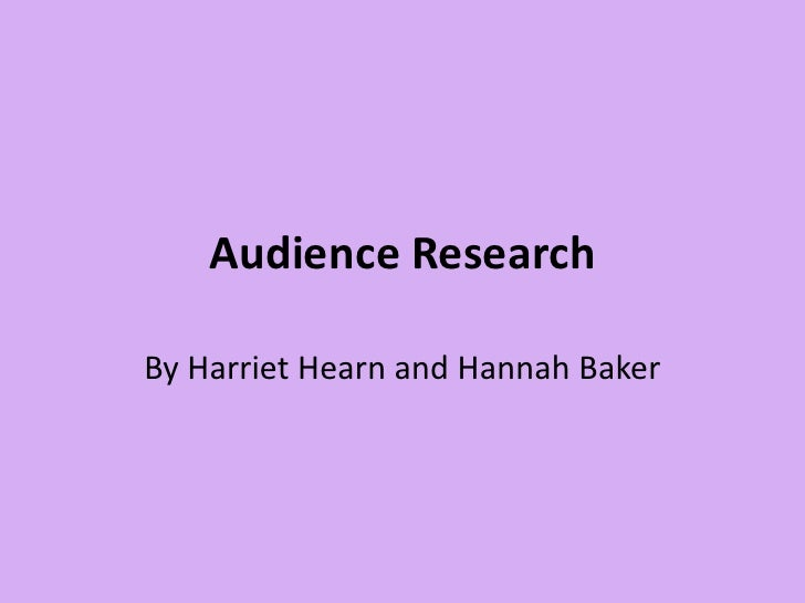 Audience Research<br />By Harriet Hearn and Hannah Baker <br />