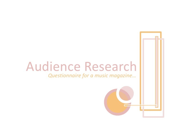 Audience Research<br />Questionnaire for a music magazine…<br />