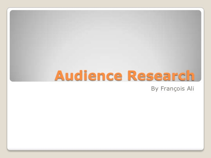 Audience Research<br />By François Ali<br />