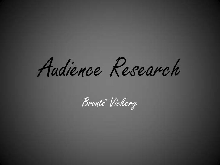 Audience Research     Brontë Vickery