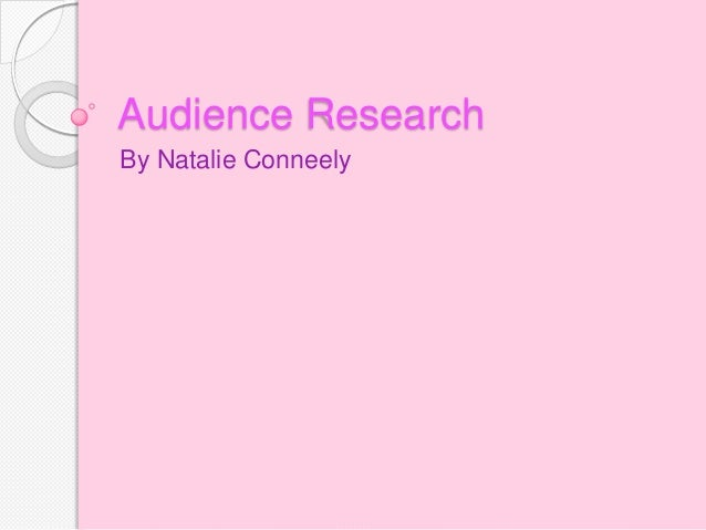Audience ResearchBy Natalie Conneely