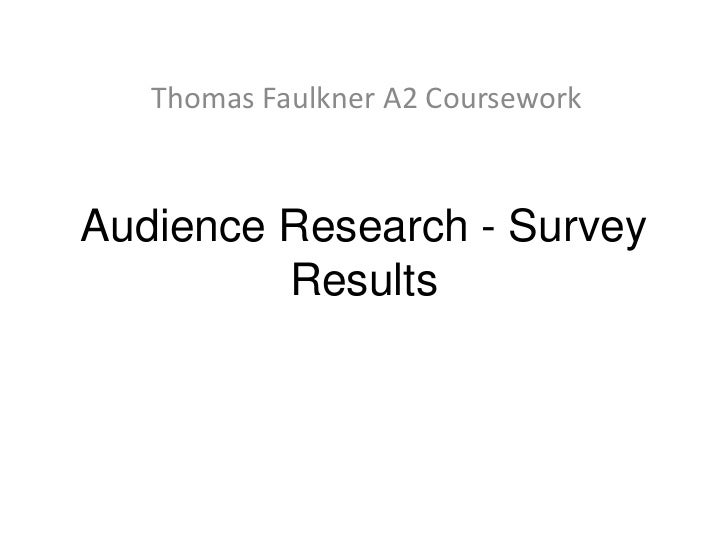 Thomas Faulkner A2 CourseworkAudience Research - Survey         Results
