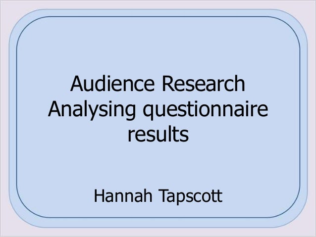 Audience Research Analysing questionnaire results Hannah Tapscott