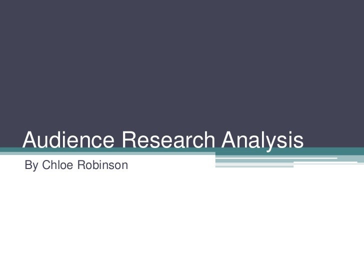 Audience Research Analysis<br />By Chloe Robinson<br />