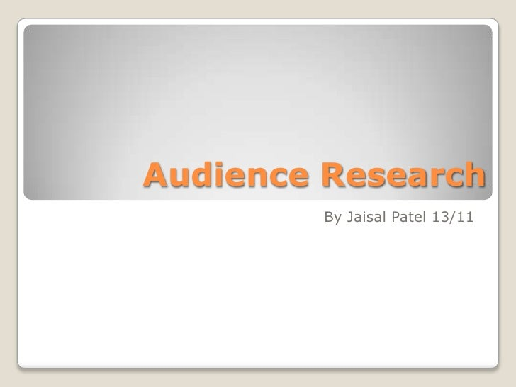 Audience Research        By Jaisal Patel 13/11