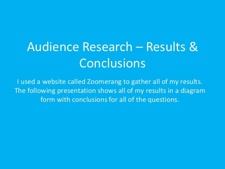 Audience Research – Results &            Conclusions I used a website called Zoomerang to gather all of my results.The fol...