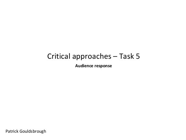 Critical approaches – Task 5 Audience response  Patrick Gouldsbrough