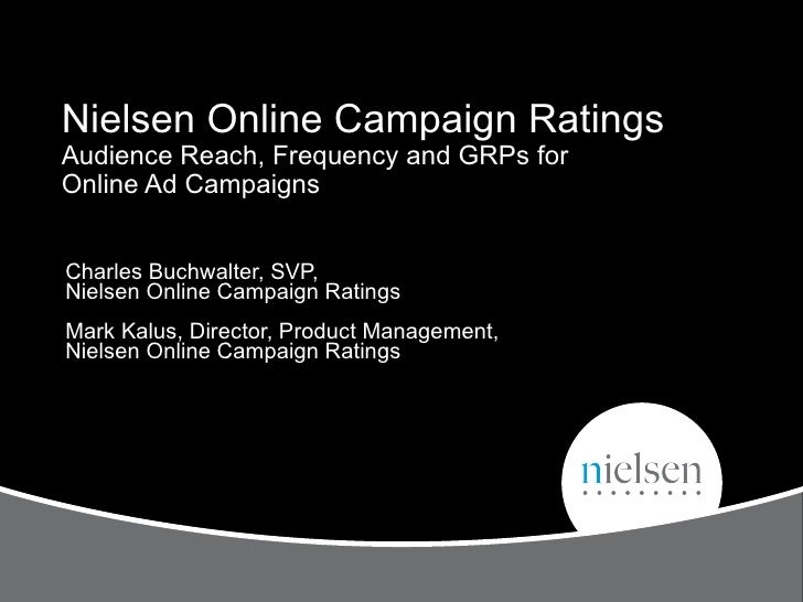 Nielsen Online Campaign Ratings  Audience Reach, Frequency and GRPs for  Online Ad Campaigns Charles Buchwalter, SVP,  Nie...