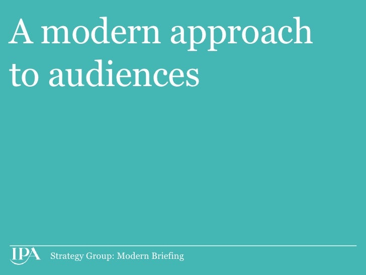 A modern approachto audiences  Strategy Group: Modern Briefing