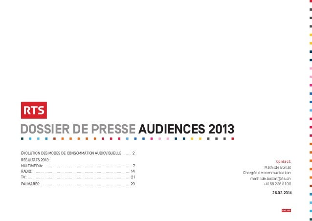 DOSSIER DE PRESSE AUDIENCES 2013 ÉVOLUTION DES MODES DE CONSOMMATION AUDIOVISUELLE  .  .  .  .  .  .  .  . 2 RÉSULTATS 201...