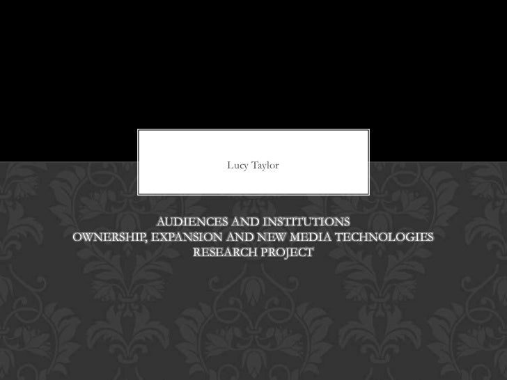 Lucy Taylor            AUDIENCES AND INSTITUTIONSOWNERSHIP, EXPANSION AND NEW MEDIA TECHNOLOGIES                 RESEARCH ...