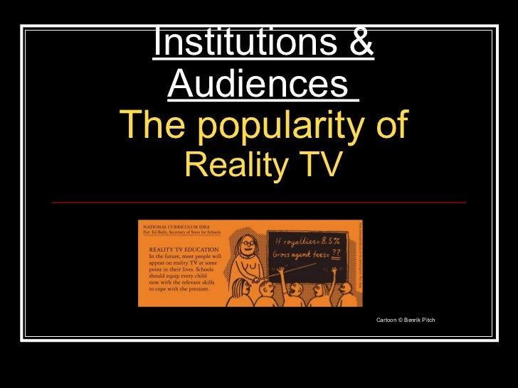 Institutions & Audiences  The popularity of   Reality TV Cartoon © Benrik Pitch