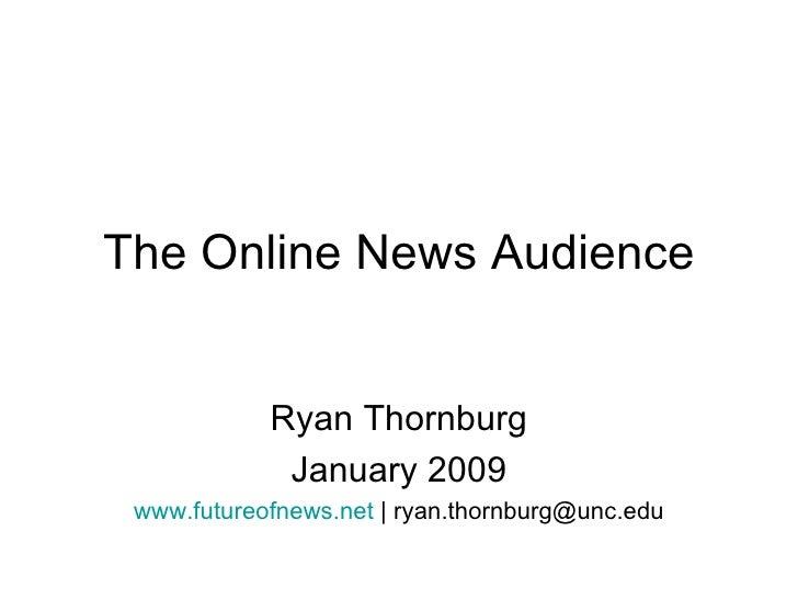 The Online News Audience Ryan Thornburg January 2009 www.futureofnews.net  | ryan.thornburg@unc.edu