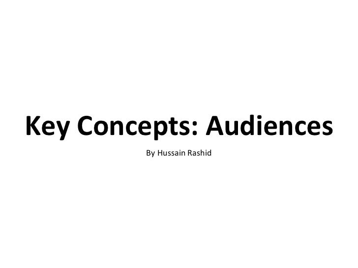 Key Concepts: Audiences By Hussain Rashid