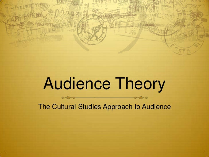 Audience TheoryThe Cultural Studies Approach to Audience