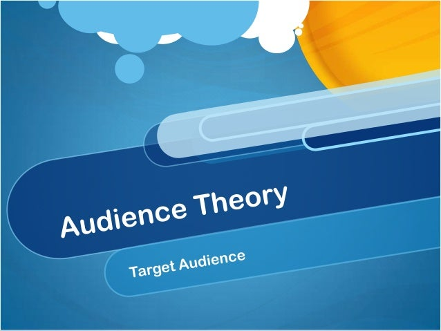 Introduction Audience theory is an element of thinking is that developed within academic literary theory and cultural stud...