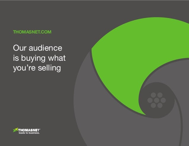 promoteyourbusiness.thomasnet.com THOMASNET.COM Our audience is buying what you're selling THOMASNET.COM