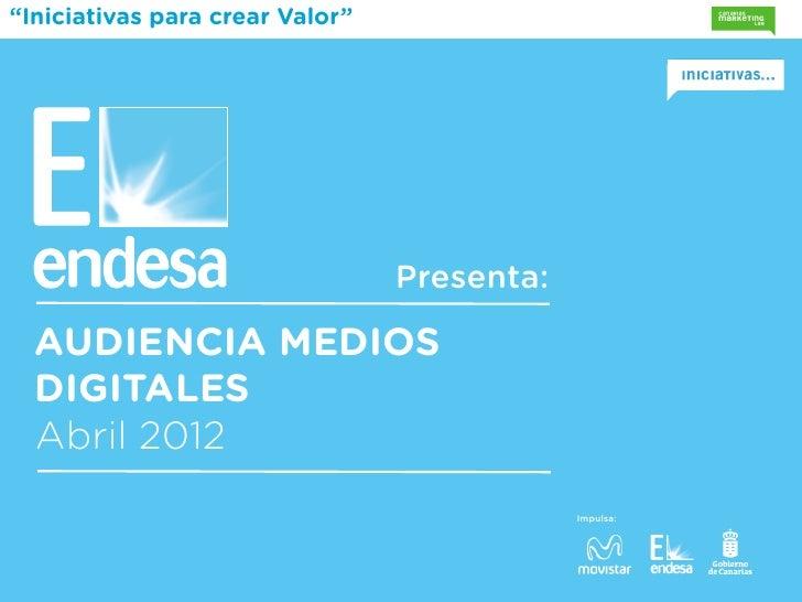 """""""Iniciativas para crear Valor""""                                 Presenta:  AUDIENCIA MEDIOS  DIGITALES  Abril 2012         ..."""