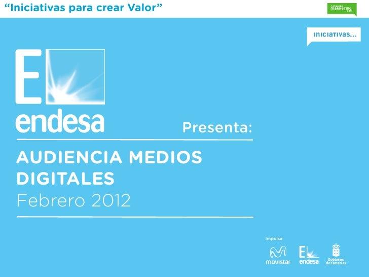 """""""Iniciativas para crear Valor""""                                 Presenta:  AUDIENCIA MEDIOS  DIGITALES  Febrero 2012       ..."""