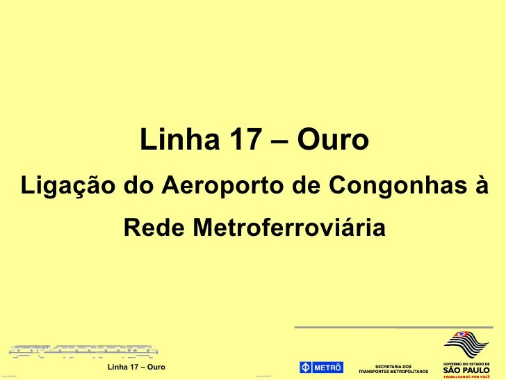 LINHA 17 - OURO - LIGAÇÃO AEROPORTO DE CONGONHAS À REDE METROFERROVIÁRIA