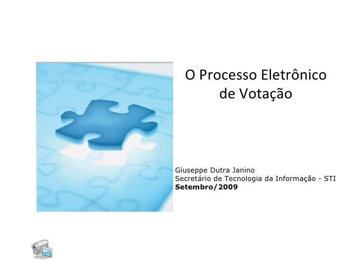 O Processo Eletrônico de Votação Giuseppe Dutra Janino Secretário de Tecnologia da Informação - STI Setembro/2009