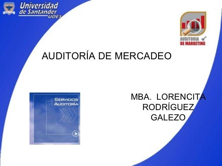 AUDITORÍA DE MERCADEO MBA.  LORENCITA RODRÍGUEZ GALEZO