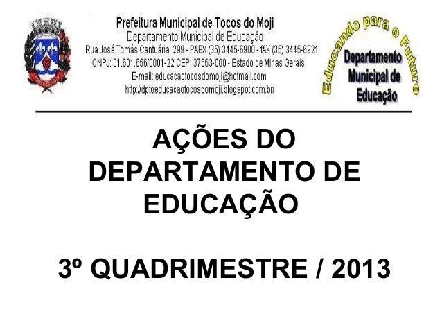 AÇÕES DO DEPARTAMENTO DE EDUCAÇÃO 3º QUADRIMESTRE / 2013