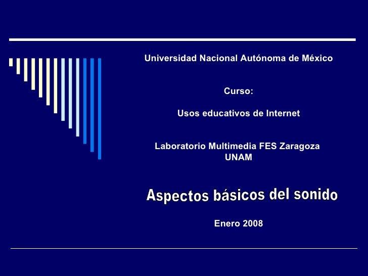 Universidad Nacional Autónoma de México Curso: Usos educativos de Internet Laboratorio Multimedia FES Zaragoza  UNAM Enero...