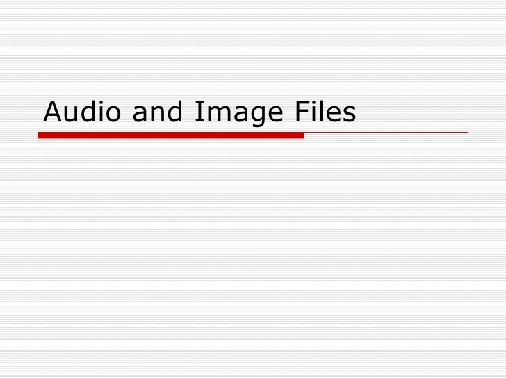 Audio And Image Files
