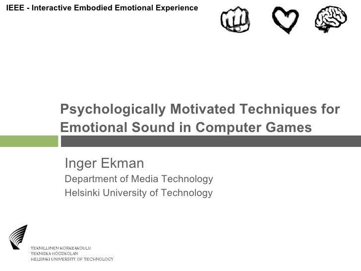 Psychologically Motivated Techniques for Inger Ekman Department of Media Technology  Helsinki University of Technology Emo...