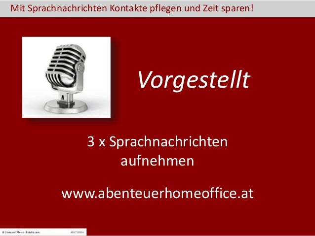 Mit Sprachnachrichten Kontakte pflegen und Zeit sparen! www.abenteuerhomeoffice.at 3 x Sprachnachrichten aufnehmen Vorgest...