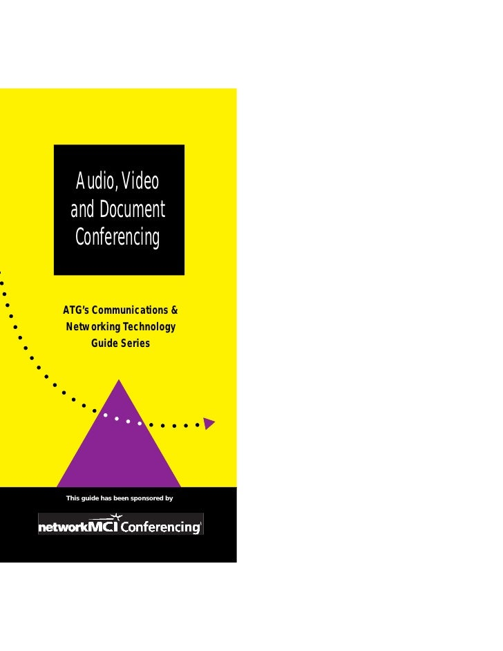 Audio, Video  and Document   Conferencing  ATG's Communications & Networking Technology       Guide Series     This guide ...