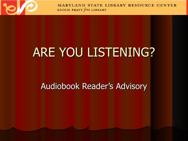 ARE YOU LISTENING? Audiobook Reader's Advisory