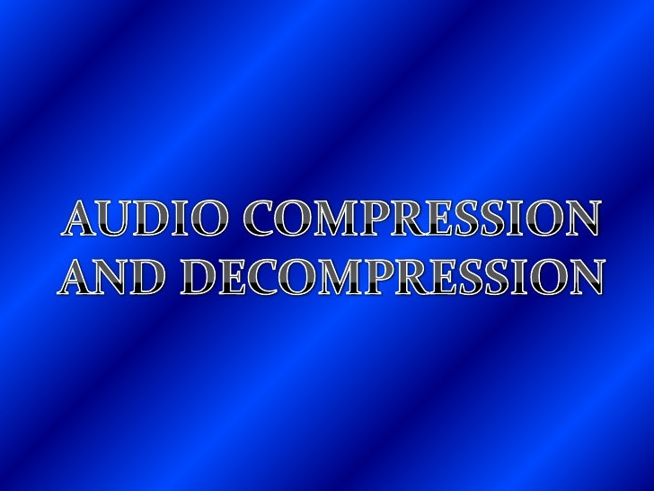AUDIO COMPRESSION <br />AND DECOMPRESSION<br />