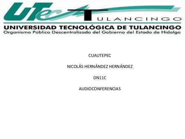 CUAUTEPECNICOLÁS HERNÁNDEZ HERNÁNDEZ          DN11C    AUDIOCONFERENCIAS