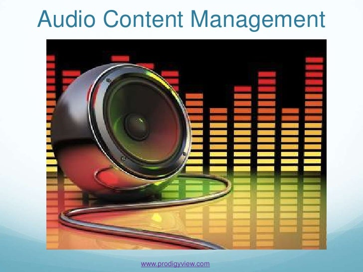Audio Content Management        www.prodigyview.com
