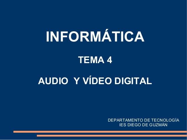 INFORMÁTICA TEMA 4 AUDIO Y VÍDEO DIGITAL  DEPARTAMENTO DE TECNOLOGÍA IES DIEGO DE GUZMÁN
