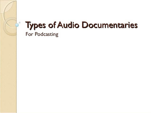 Types of Documentaries - For Audio