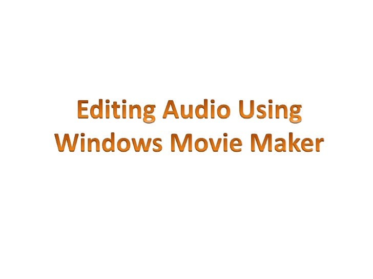 Editing Audio Using<br />Windows Movie Maker<br />
