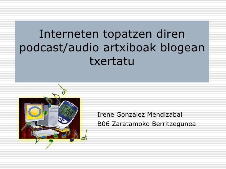 Interneten topatzen diren podcast/audio artxiboak blogean txertatu Irene Gonzalez Mendizabal B06 Zaratamoko Berritzegunea