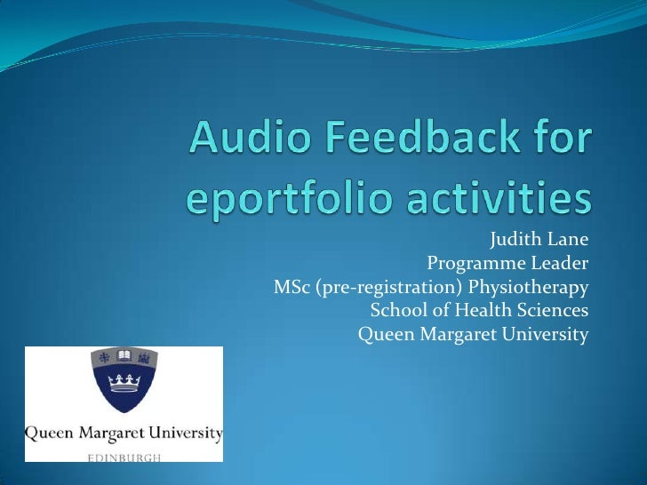 Audio Feedback for eportfolio activities<br />Judith Lane<br />Programme Leader<br />MSc (pre-registration) Physiotherapy<...