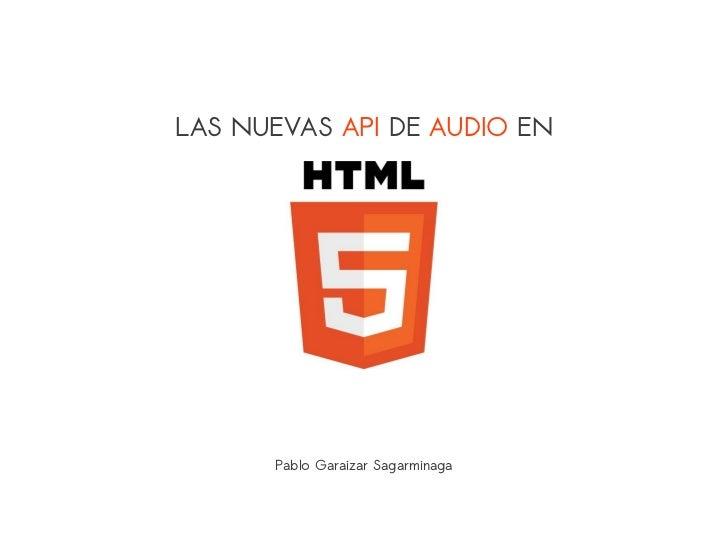 LAS NUEVAS API DE AUDIO EN      Pablo Garaizar Sagarminaga
