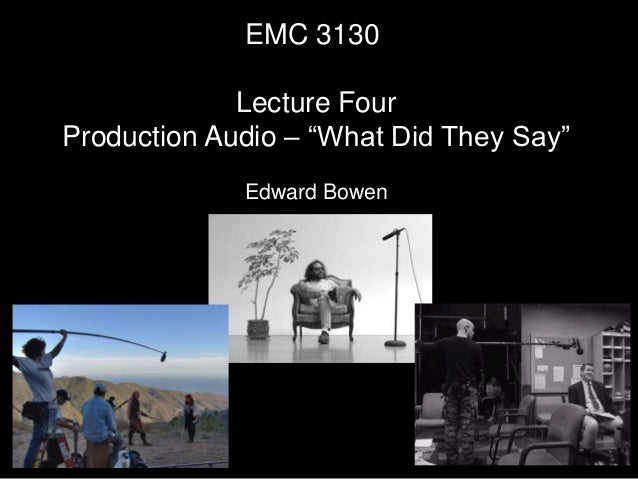 EMC 3130/2130 Lecture Four - What Did They Say? (Production Audio)