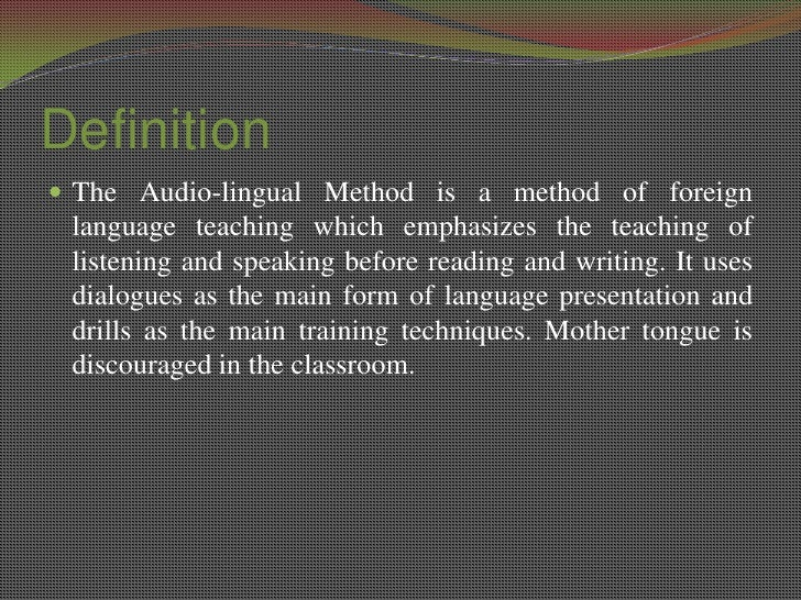 audio lingual method The most important aspects of the audio lingual method are summarised by  richards and rodgers (1986): i) language teaching begins with the spoken.