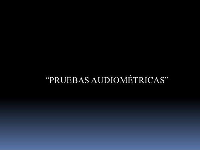 """""""PRUEBAS AUDIOMÉTRICAS"""""""