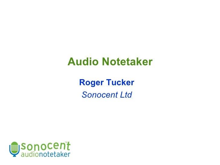 Audio Notetaker Roger Tucker Sonocent Ltd