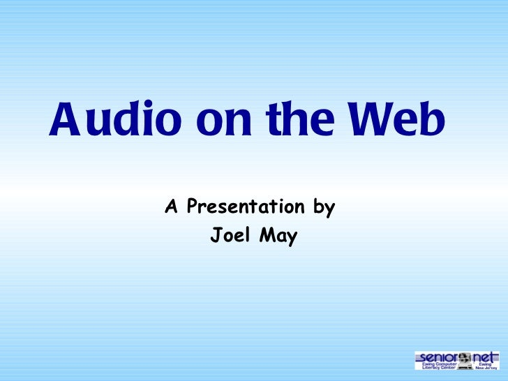 Audio on the Web A Presentation by  Joel May