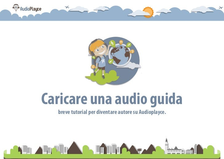 Caricare una audio guida  breve tutorial per diventare autore su Audioplayce.