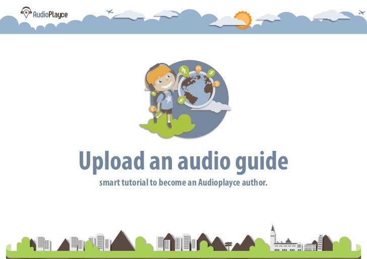 Upload an audio guide  smart tutorial to become an Audioplayce author.