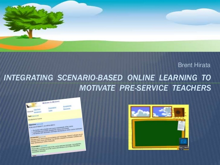 Brent Hirata<br />Integrating  Scenario-based  Online  Learning  to Motivate  Pre-service  Teachers <br />